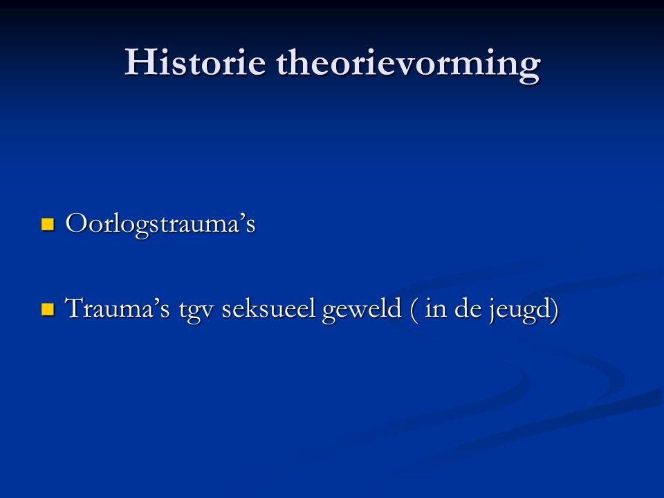 Historie theorievorming  Oorlogstrauma's  Trauma's tgv seksueel geweld ( in de jeugd)