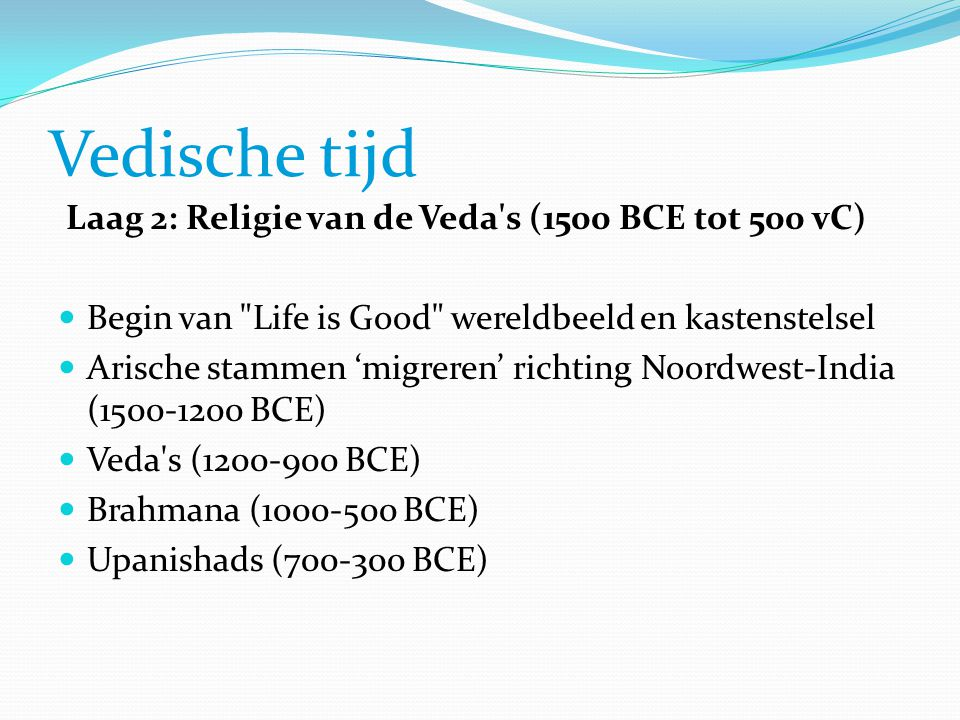 Vedische tijd Laag 2: Religie van de Veda's (1500 BCE tot 500 vC)  Begin van