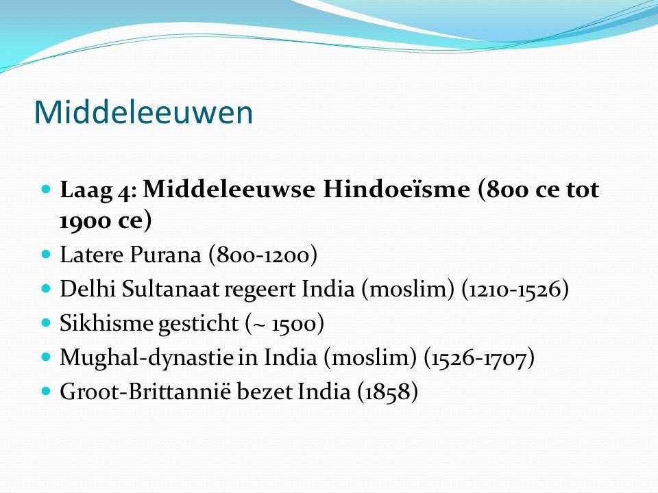 Middeleeuwen  Laag 4: Middeleeuwse Hindoeïsme (800 ce tot 1900 ce)  Latere Purana (800-1200)  Delhi Sultanaat regeert India (moslim) (1210-1526) 