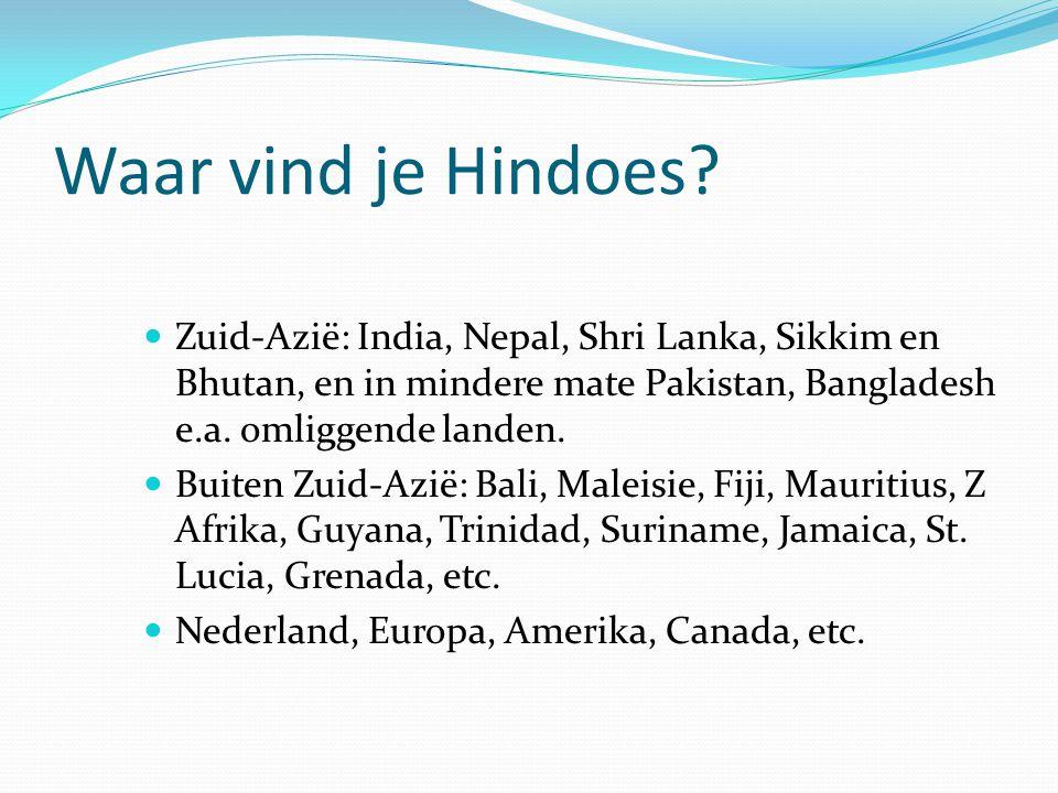 Waar vind je Hindoes?  Zuid-Azië: India, Nepal, Shri Lanka, Sikkim en Bhutan, en in mindere mate Pakistan, Bangladesh e.a. omliggende landen.  Buite