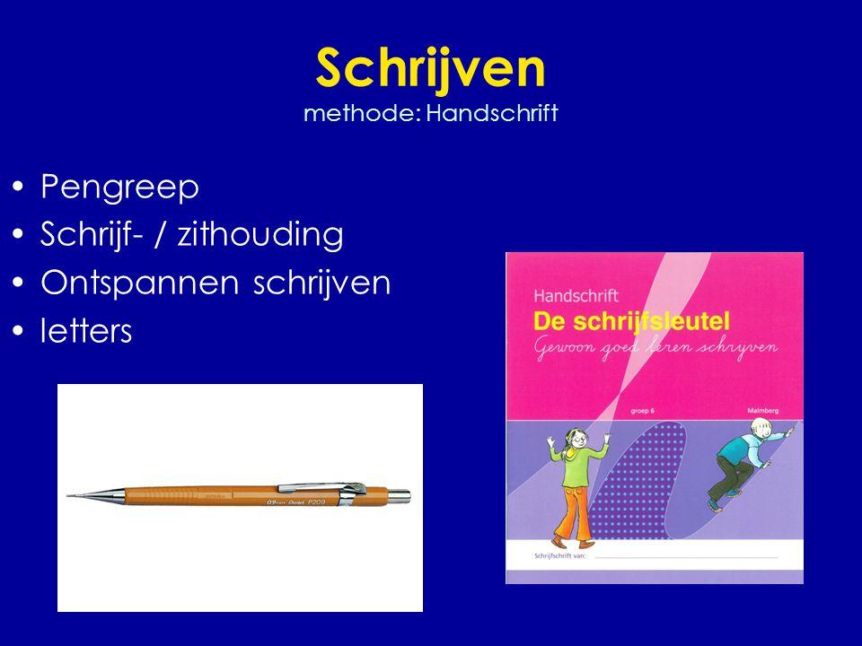 Schrijven methode: Handschrift •Pengreep •Schrijf- / zithouding •Ontspannen schrijven •letters