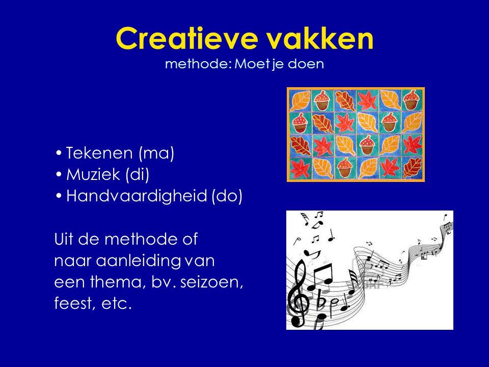 Creatieve vakken methode: Moet je doen •Tekenen (ma) •Muziek (di) •Handvaardigheid (do) Uit de methode of naar aanleiding van een thema, bv. seizoen,