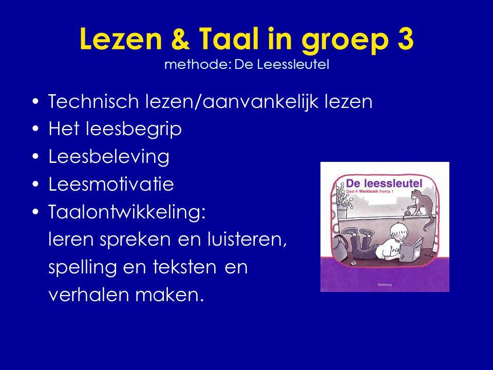 Lezen & Taal in groep 3 methode: De Leessleutel •Technisch lezen/aanvankelijk lezen •Het leesbegrip •Leesbeleving •Leesmotivatie •Taalontwikkeling: le