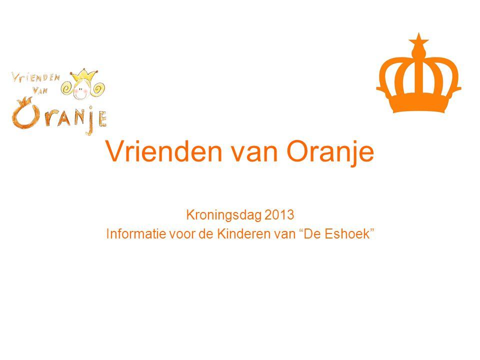 Vrienden van Oranje Kroningsdag 2013 Informatie voor de Kinderen van De Eshoek