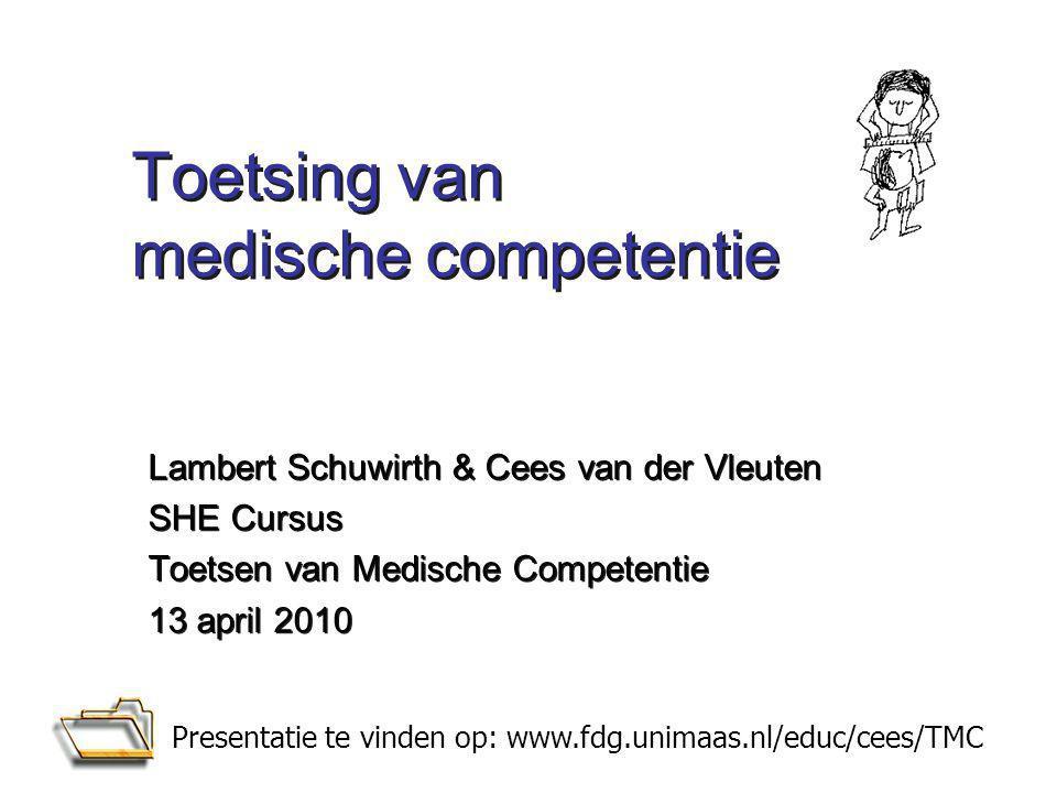 Toetsing van medische competentie Lambert Schuwirth & Cees van der Vleuten SHE Cursus Toetsen van Medische Competentie 13 april 2010 Lambert Schuwirth