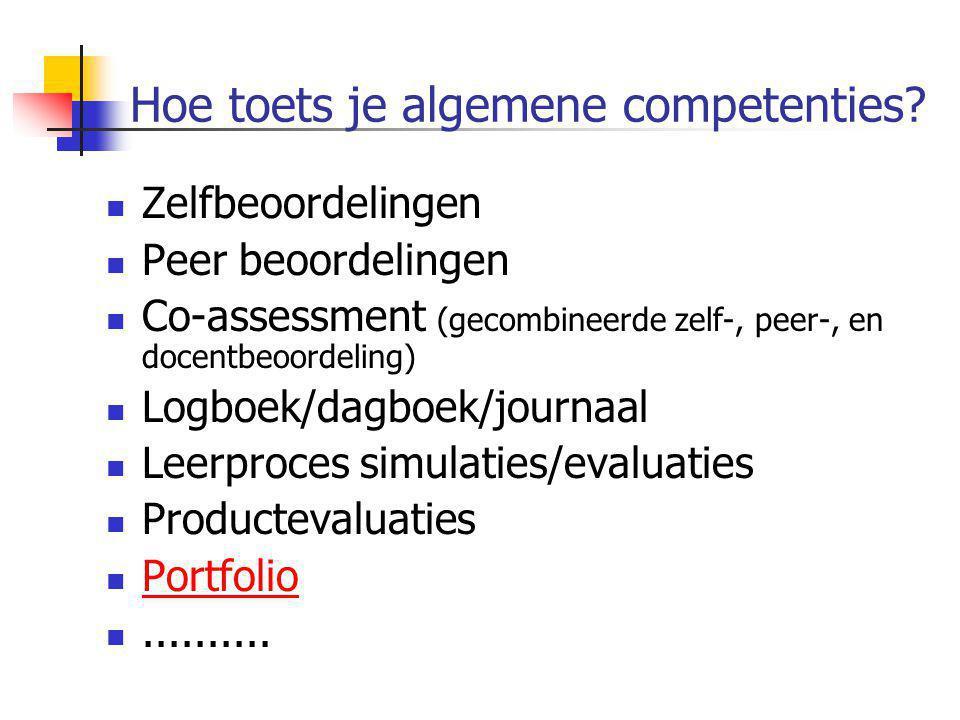 Hoe toets je algemene competenties?  Zelfbeoordelingen  Peer beoordelingen  Co-assessment (gecombineerde zelf-, peer-, en docentbeoordeling)  Logb