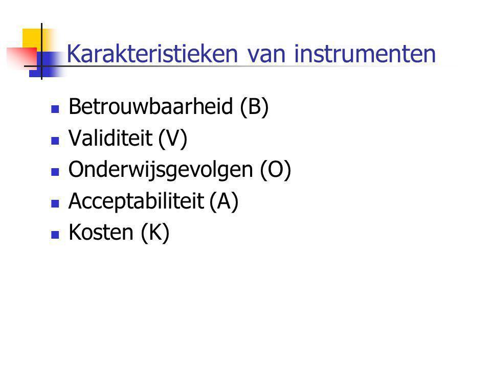 Karakteristieken van instrumenten  Betrouwbaarheid (B)  Validiteit (V)  Onderwijsgevolgen (O)  Acceptabiliteit (A)  Kosten (K) Validiteit Betrouw