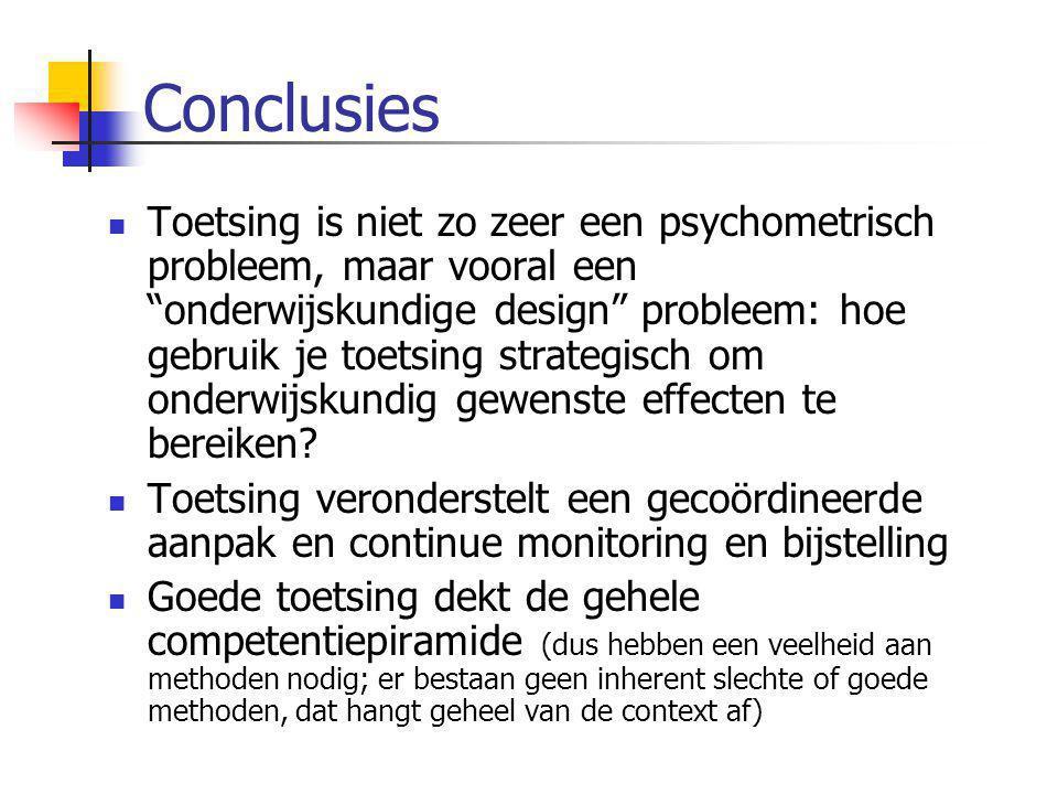 """Conclusies  Toetsing is niet zo zeer een psychometrisch probleem, maar vooral een """"onderwijskundige design"""" probleem: hoe gebruik je toetsing strateg"""