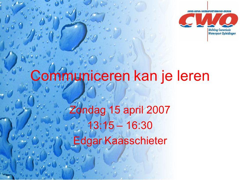Communiceren kan je leren Zondag 15 april 2007 13:15 – 16:30 Edgar Kaasschieter
