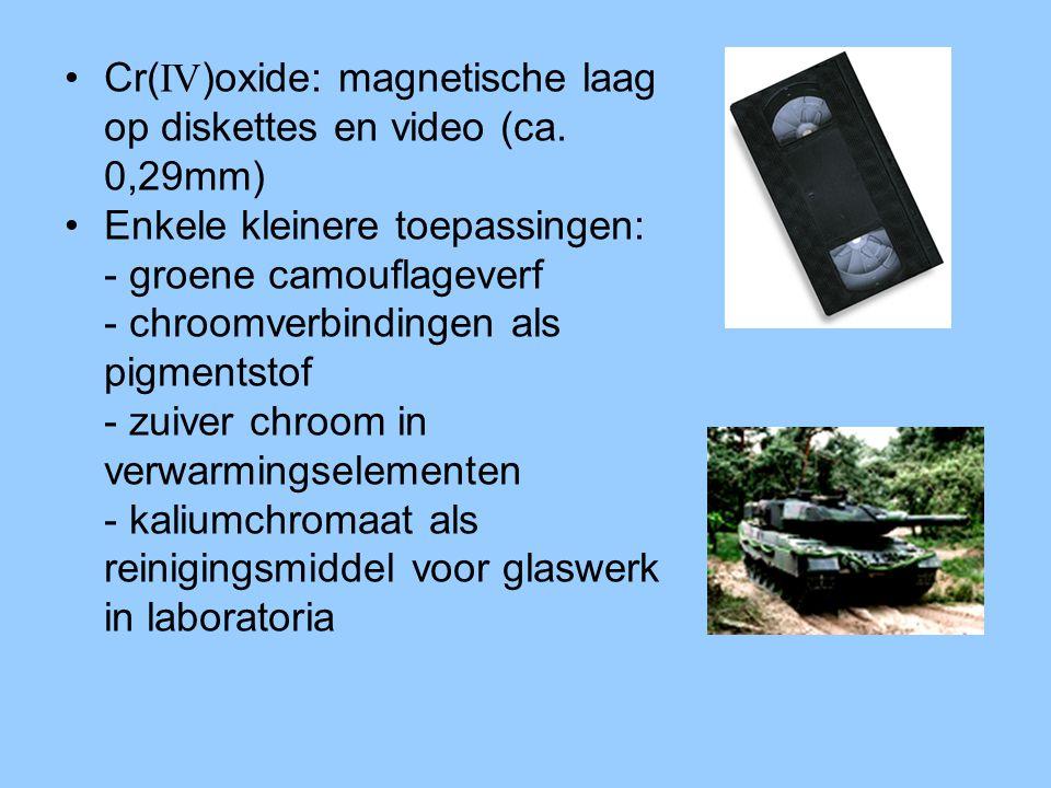•Cr( IV )oxide: magnetische laag op diskettes en video (ca. 0,29mm) •Enkele kleinere toepassingen: - groene camouflageverf - chroomverbindingen als pi