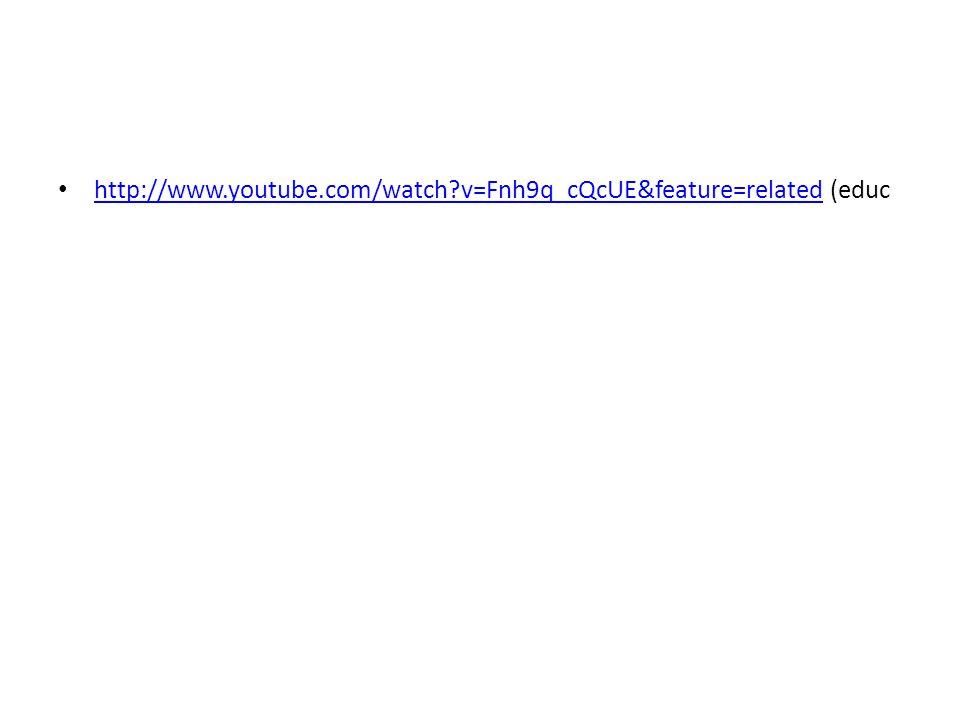 • http://www.youtube.com/watch?v=Fnh9q_cQcUE&feature=related (educ http://www.youtube.com/watch?v=Fnh9q_cQcUE&feature=related