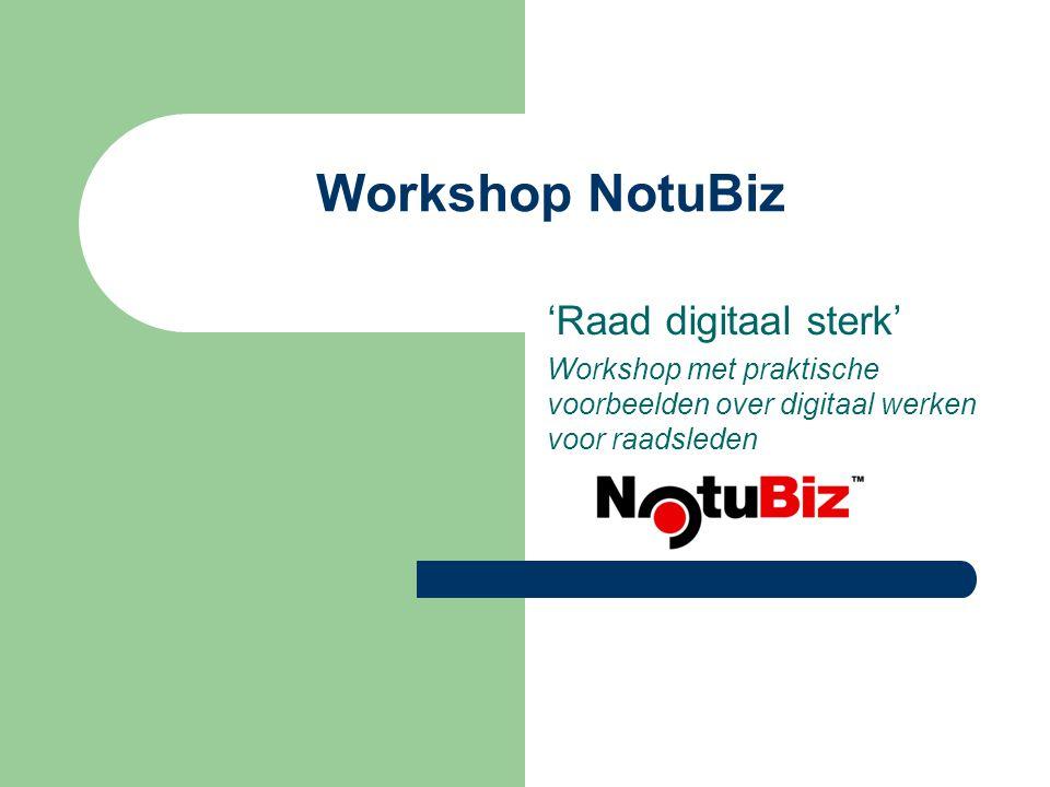 Workshop NotuBiz 'Raad digitaal sterk' Workshop met praktische voorbeelden over digitaal werken voor raadsleden