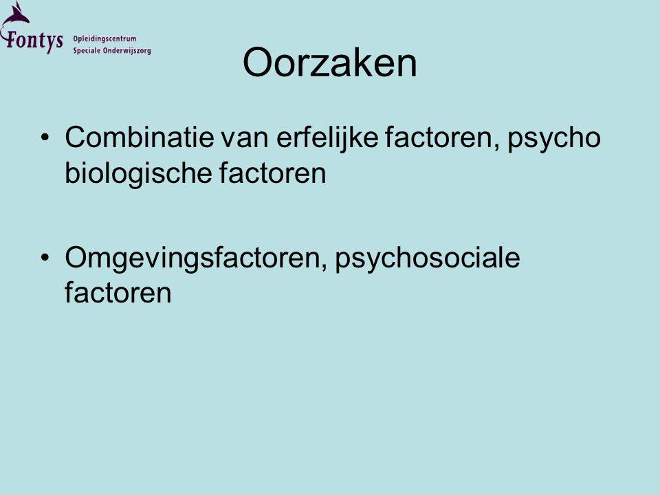 Oorzaken •Combinatie van erfelijke factoren, psycho biologische factoren •Omgevingsfactoren, psychosociale factoren