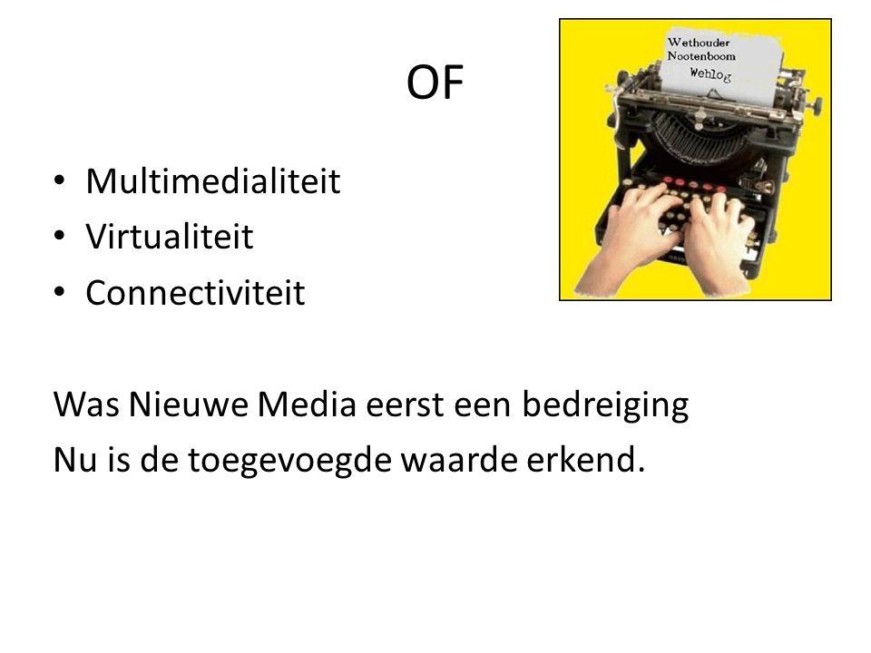 • Multimedialiteit • Virtualiteit • Connectiviteit Was Nieuwe Media eerst een bedreiging Nu is de toegevoegde waarde erkend. OF