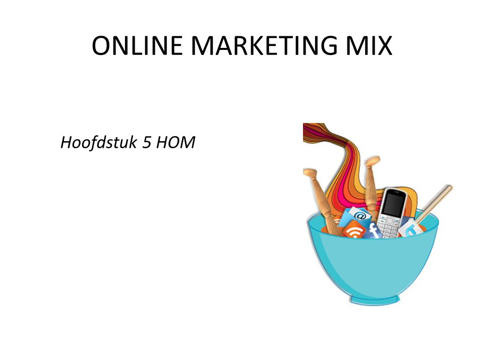 Hoofdstuk 5 HOM ONLINE MARKETING MIX