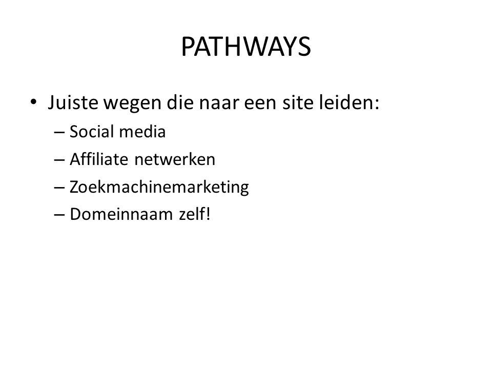PATHWAYS • Juiste wegen die naar een site leiden: – Social media – Affiliate netwerken – Zoekmachinemarketing – Domeinnaam zelf!