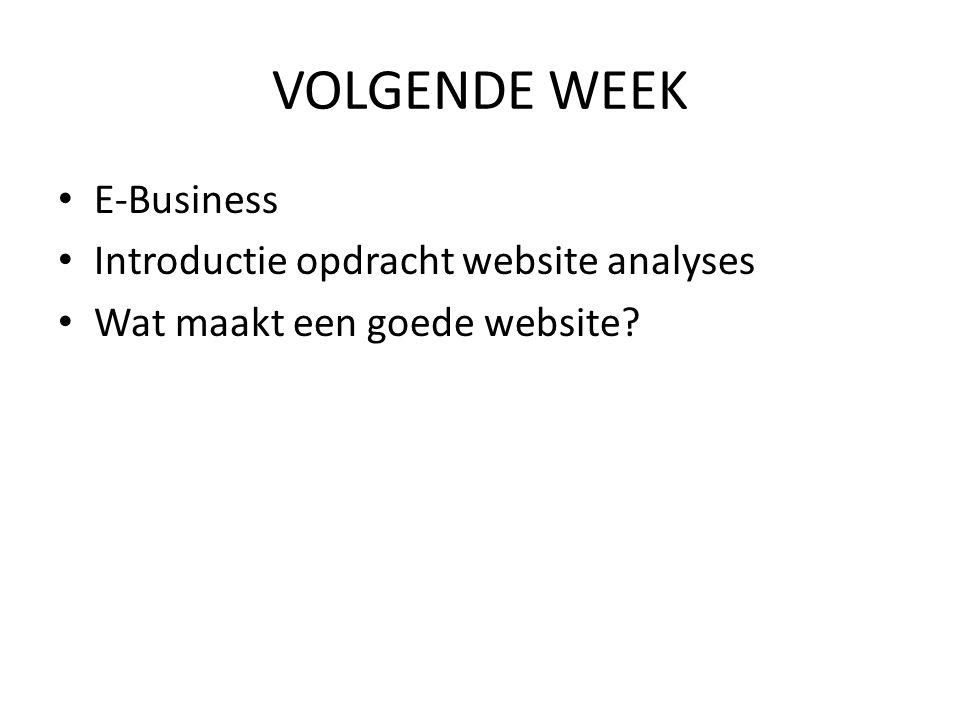 VOLGENDE WEEK • E-Business • Introductie opdracht website analyses • Wat maakt een goede website?