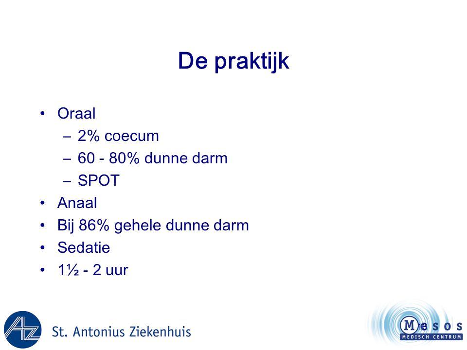 16 De praktijk •Oraal –2% coecum –60 - 80% dunne darm –SPOT •Anaal •Bij 86% gehele dunne darm •Sedatie •1½ - 2 uur