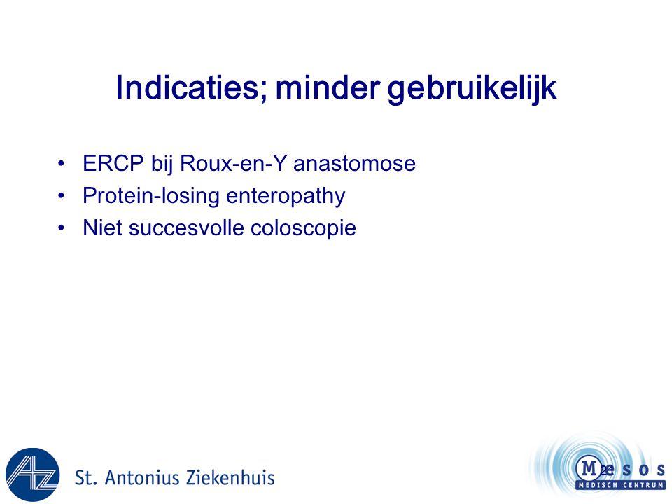 21 Indicaties; minder gebruikelijk •ERCP bij Roux-en-Y anastomose •Protein-losing enteropathy •Niet succesvolle coloscopie