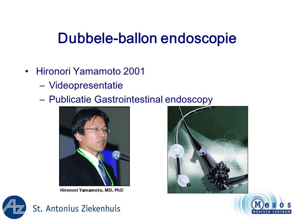 3 Dubbele-ballon endoscopie •Hironori Yamamoto 2001 –Videopresentatie –Publicatie Gastrointestinal endoscopy