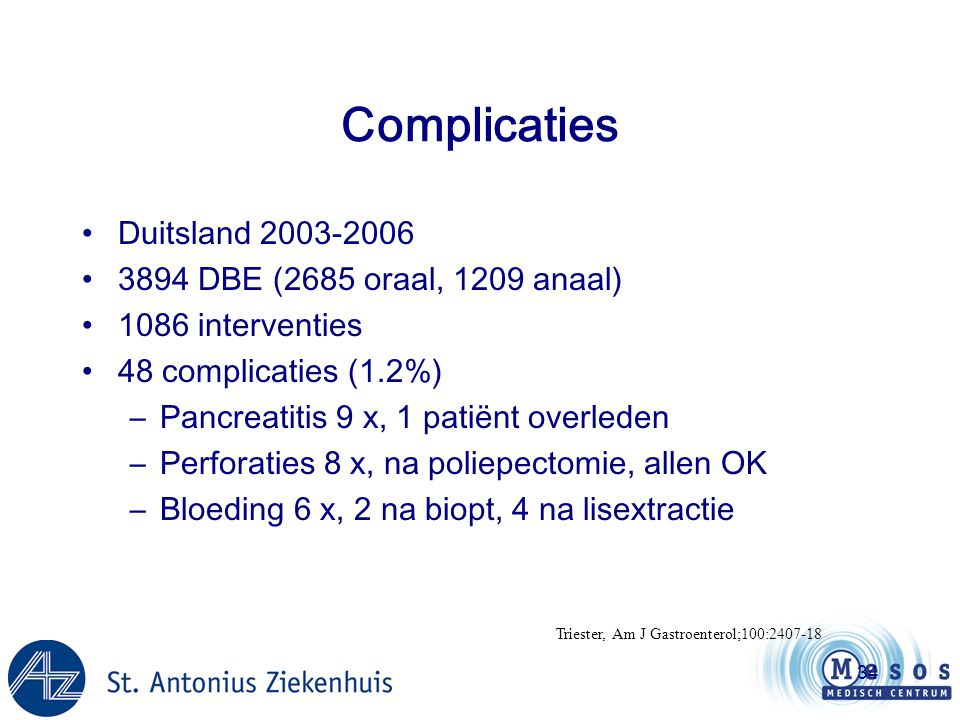 34 Complicaties •Duitsland 2003-2006 •3894 DBE (2685 oraal, 1209 anaal) •1086 interventies •48 complicaties (1.2%) –Pancreatitis 9 x, 1 patiënt overle