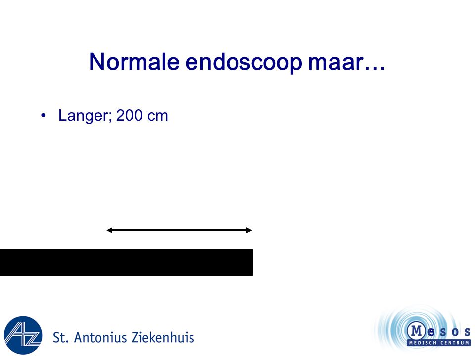 6 Normale endoscoop maar… •Langer; 200 cm •Luchtkanaal met ballon aan tip van de scoop