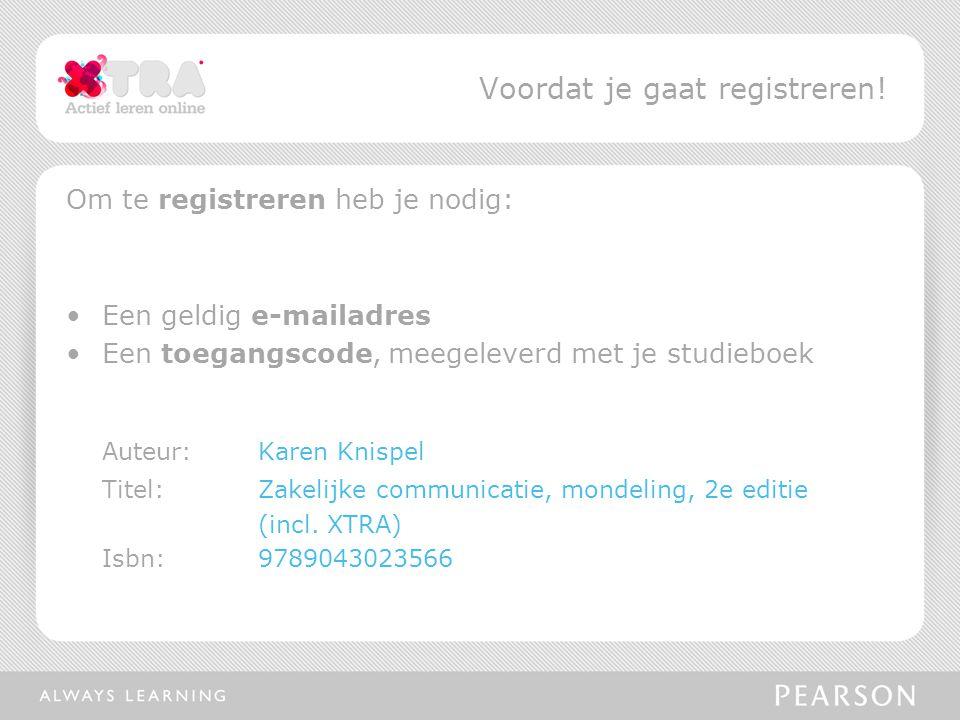 Ga naar www.pearsonxtra.nl en selecteer het boek Zakelijke communicatie, mondeling Vervolgens word je doorgelinkt naar de welkomstpagina Registreren Pearson XTRA