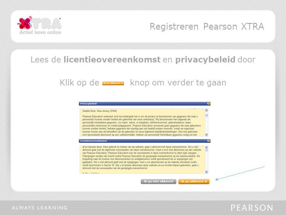 Op de 'Toegangsgegevens' pagina kun je aangeven of je al een account hebt •Bestaande account: Klik ja en vul je gebruikersnaam en wachtwoord in •Geen account Klik nee en maak je gebruikersnaam en wachtwoord aan •Voer je toegangscode in en selecteer 'volgende' Registreren Pearson XTRA