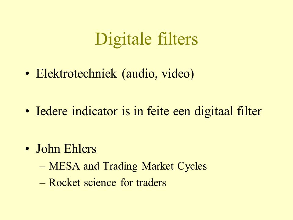 Programma •Theorie: basisbegrippen digitale signaalverwerking •Praktijk: Digitale filters in TA-script –Ehlers Homodyne discriminator –Ehlers Instantaneous trendline –Ehlers Sine Wave