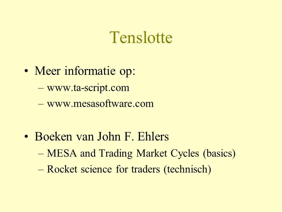 Tenslotte •Meer informatie op: –www.ta-script.com –www.mesasoftware.com •Boeken van John F. Ehlers –MESA and Trading Market Cycles (basics) –Rocket sc