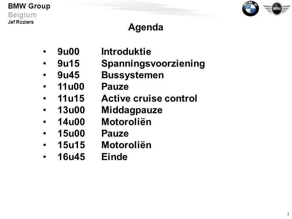 2 BMW Group Belgium Jef Roziers •9u00Introduktie •9u15Spanningsvoorziening •9u45Bussystemen •11u00Pauze •11u15Active cruise control •13u00Middagpauze