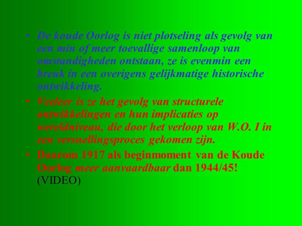 •De koude Oorlog is niet plotseling als gevolg van een min of meer toevallige samenloop van omstandigheden ontstaan, ze is evenmin een breuk in een ov