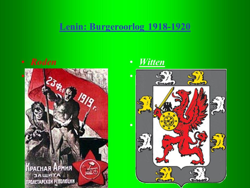 Lenin: Burgeroorlog 1918-1920 •Roden •Bolsjewieken •Witten •Mensjewieken, liberalen en andere pol. Groeperingen, tsaristen •1918: Steun van Engeland +