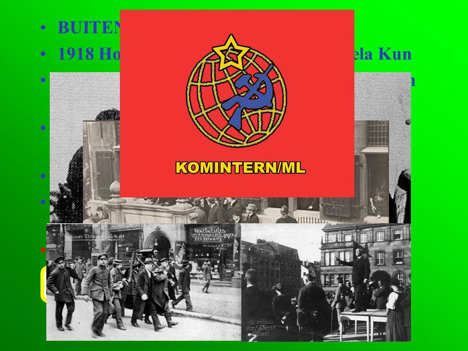•BUITEN RUSLAND •1918 Hongarije: Com. Bewind o.l.v. Bela Kun •1918 Nederland: mislukte revolutiepoging van Troelstra (SDAP) •1918 Duitsland: Rep. Van