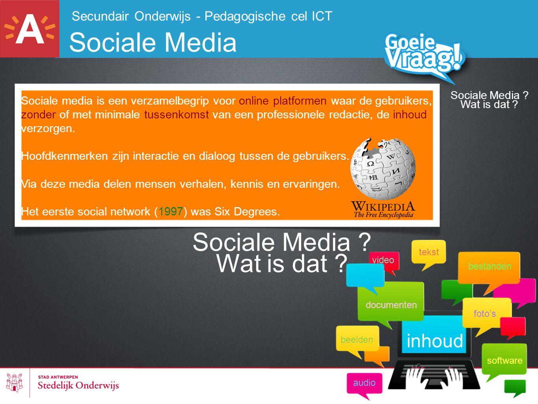 Sociale Media ? Wat is dat ? Secundair Onderwijs - Pedagogische cel ICT Sociale Media Sociale media is een verzamelbegrip voor online platformen waar