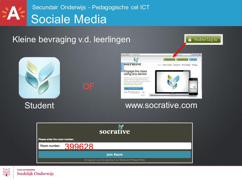Secundair Onderwijs - Pedagogische cel ICT Sociale Media Kleine bevraging v.d. leerlingen Student OF www.socrative.com 399628