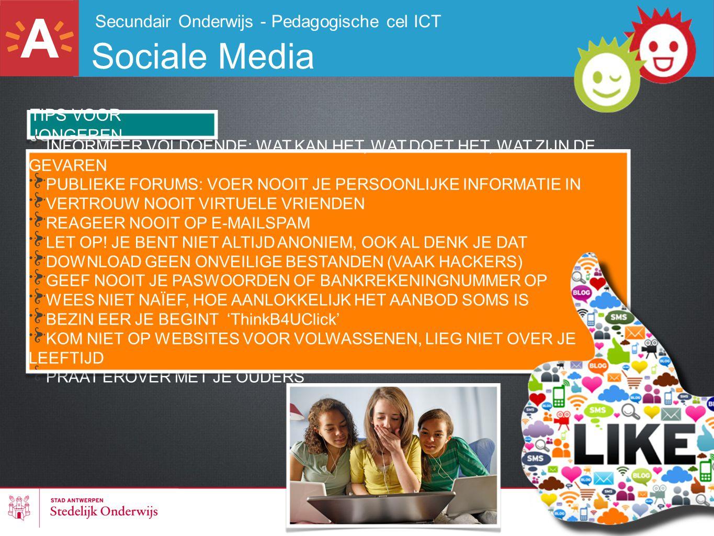Secundair Onderwijs - Pedagogische cel ICT Sociale Media TIPS VOOR JONGEREN INFORMEER VOLDOENDE: WAT KAN HET, WAT DOET HET, WAT ZIJN DE GEVAREN PUBLIE