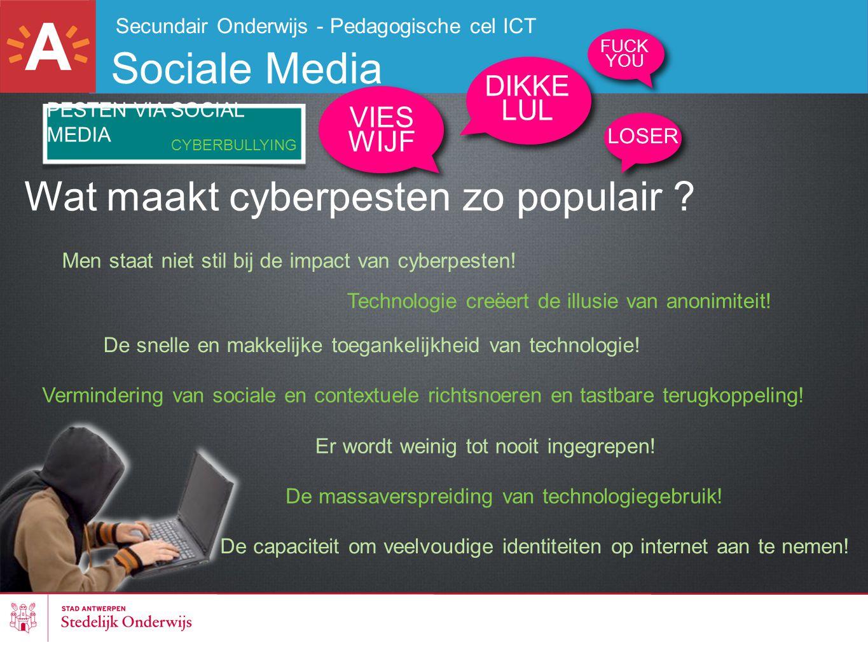 Secundair Onderwijs - Pedagogische cel ICT Sociale Media PESTEN VIA SOCIAL MEDIA DIKKE LUL VIES WIJF LOSER FUCK YOU CYBERBULLYING Wat maakt cyberpeste