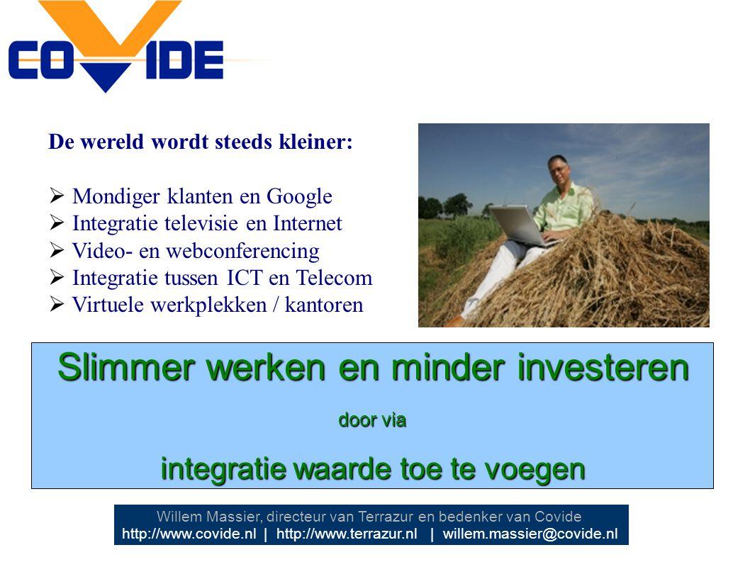 De wereld wordt steeds kleiner:  Mondiger klanten en Google  Integratie televisie en Internet  Video- en webconferencing  Integratie tussen ICT en