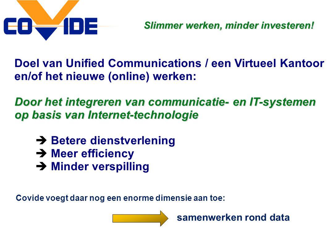 Doel van Unified Communications / een Virtueel Kantoor en/of het nieuwe (online) werken: Door het integreren van communicatie- en IT-systemen op basis