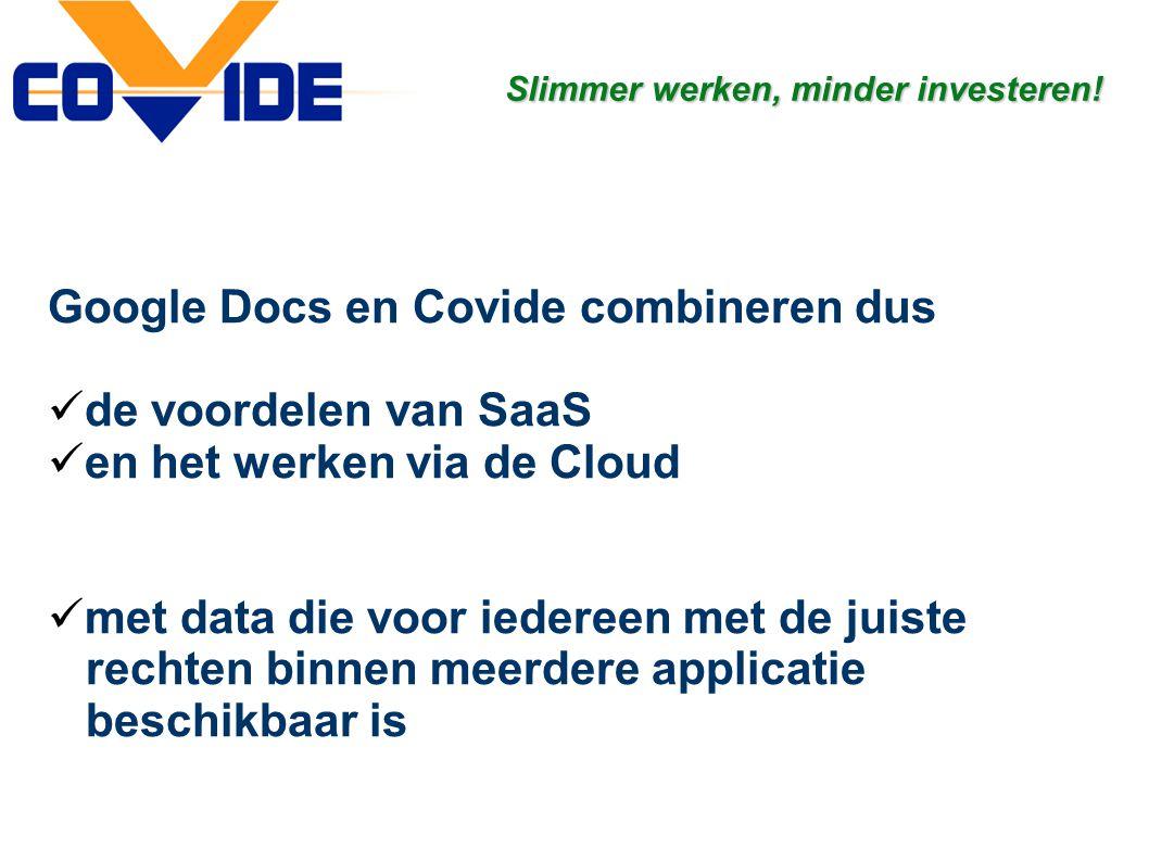 Google Docs en Covide combineren dus  de voordelen van SaaS  en het werken via de Cloud  met data die voor iedereen met de juiste rechten binnen me