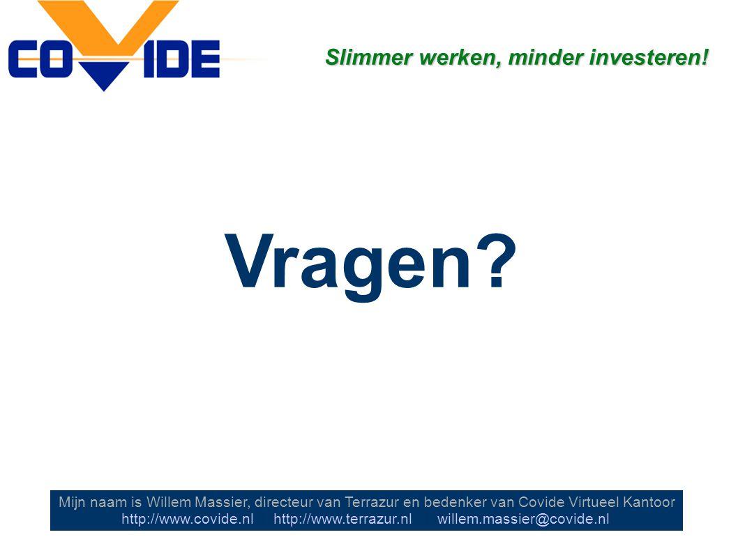 Vragen? Mijn naam is Willem Massier, directeur van Terrazur en bedenker van Covide Virtueel Kantoor http://www.covide.nl | http://www.terrazur.nl | wi