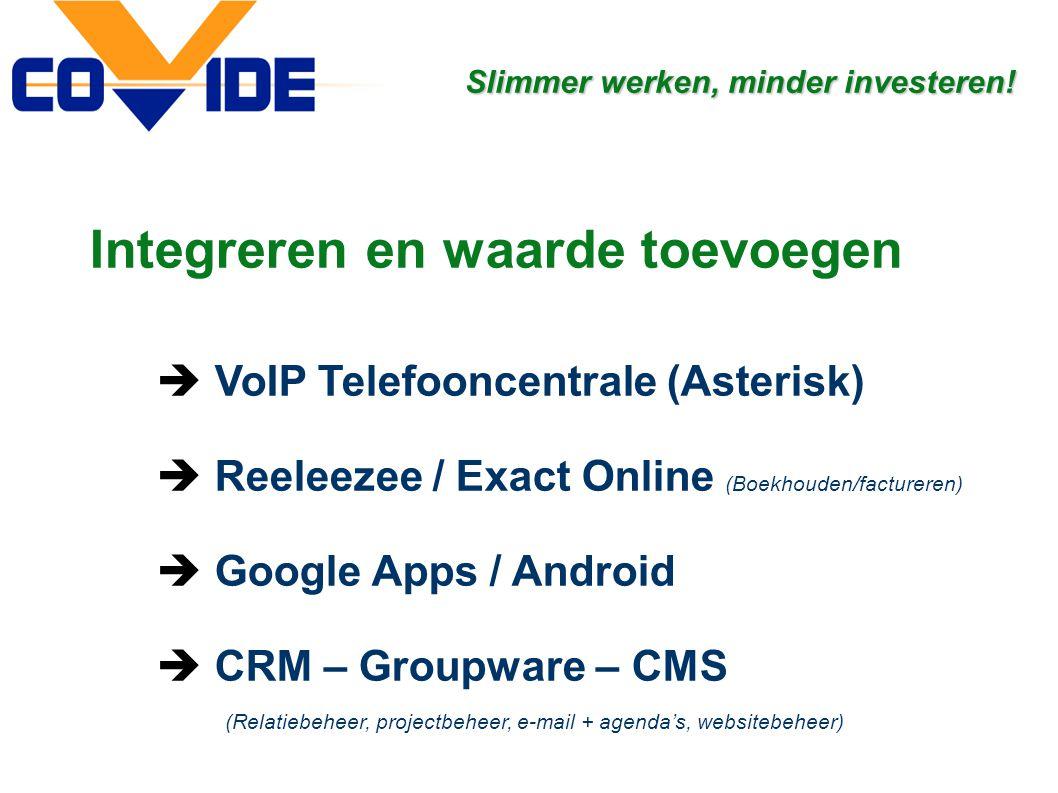 Integreren en waarde toevoegen  VoIP Telefooncentrale (Asterisk)  Reeleezee / Exact Online (Boekhouden/factureren)  Google Apps / Android  CRM – G
