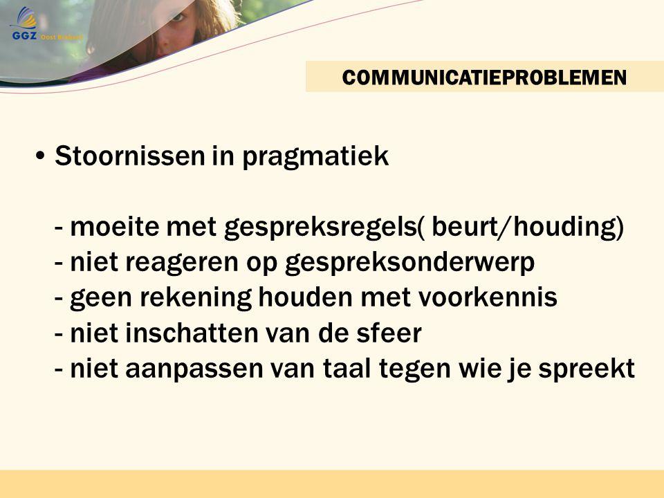 Contactnetwerk bijeenkomst 22 april 2010 GGZ Oost BrabantContactnetwerkbijeenkomst 22 april 2010 GGZ Oost Brabant COMMUNICATIEPROBLEMEN •Stoornissen i