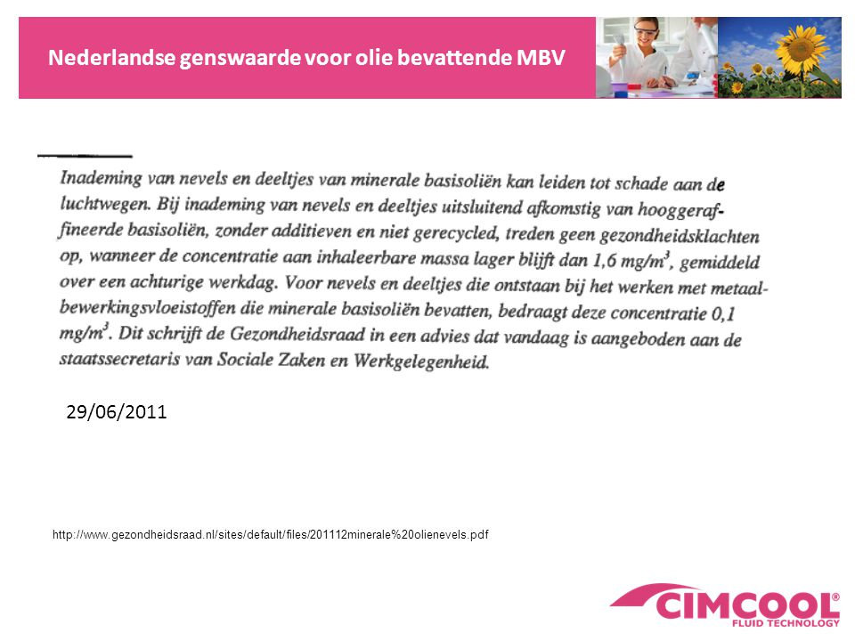 MBV zijn zeer complexe mengsels Cimcool considers the Health & Safety of the people working with metalworking fluids to be of prime importance .