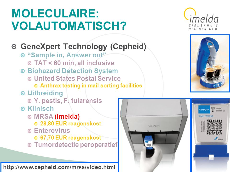 "8 MOLECULAIRE: VOLAUTOMATISCH? GeneXpert Technology (Cepheid) ""Sample in, Answer out"" TAT < 60 min, all inclusive Biohazard Detection System United St"