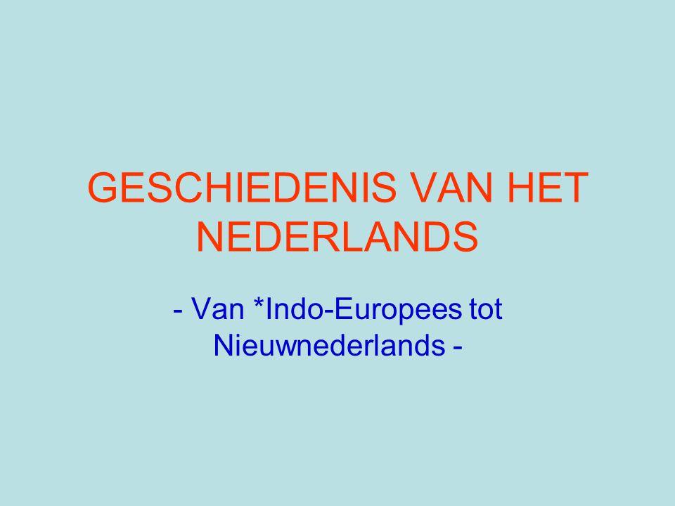 GESCHIEDENIS VAN HET NEDERLANDS - Van *Indo-Europees tot Nieuwnederlands -