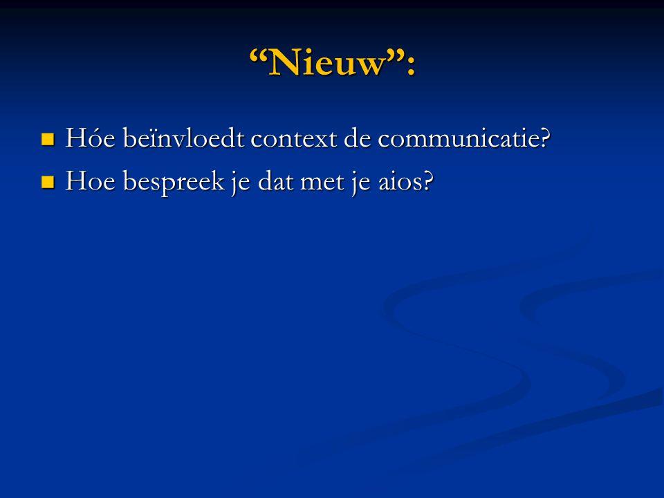 """""""Nieuw"""":  Hóe beïnvloedt context de communicatie?  Hoe bespreek je dat met je aios?"""