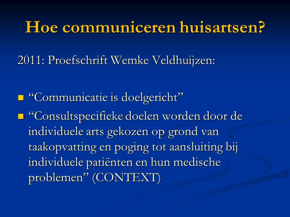 """2011: Proefschrift Wemke Veldhuijzen:  """"Communicatie is doelgericht""""  """"Consultspecifieke doelen worden door de individuele arts gekozen op grond van"""