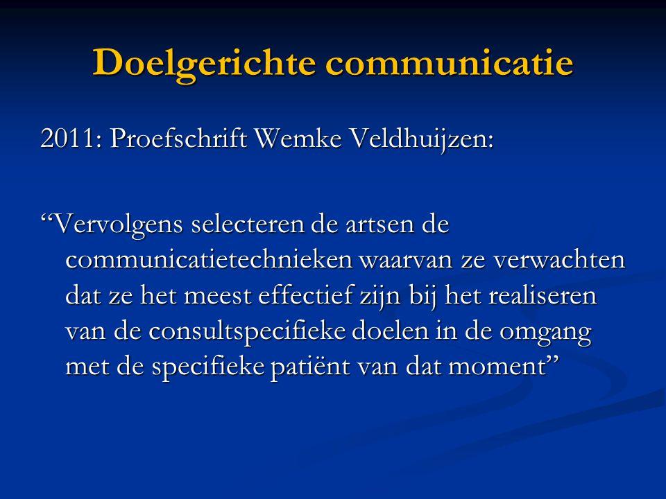 """Doelgerichte communicatie 2011: Proefschrift Wemke Veldhuijzen: """"Vervolgens selecteren de artsen de communicatietechnieken waarvan ze verwachten dat z"""